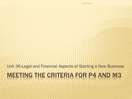 Unit 36-Legal and Financial Aspects of Starting a New Business Mrs Howe.