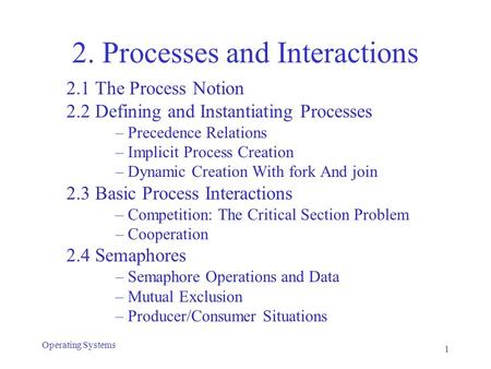 2. Processes and Interactions 2.1 The Process Notion 2.2 Defining and Instantiating Processes –Precedence Relations –Implicit Process Creation –Dynamic.