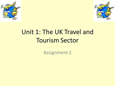 Unit 1: The UK Travel and Tourism Sector Assignment 2.