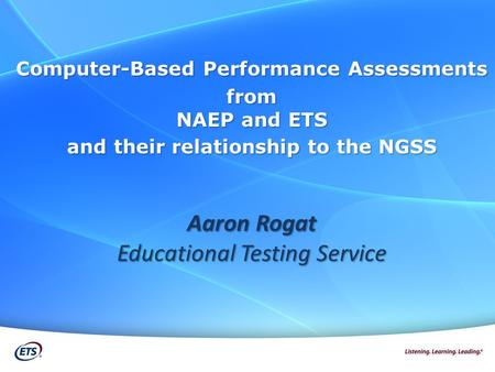 Computer-Based Performance Assessments from NAEP and ETS and their relationship to the NGSS Aaron Rogat Educational Testing Service.