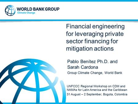 Strictly Confidential © 2013 Financial engineering for leveraging private sector financing for mitigation actions Pablo Benítez Ph.D. and Sarah Cardona.