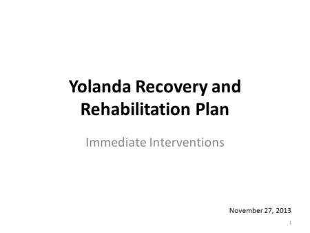 Yolanda Recovery and Rehabilitation Plan Immediate Interventions 1 November 27, 2013.
