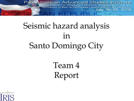 Seismic hazard analysis in Santo Domingo City Team 4 Report.