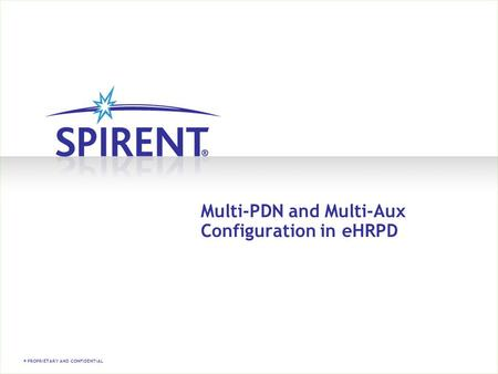 PROPRIETARY AND CONFIDENTIAL Multi-PDN and Multi-Aux Configuration in eHRPD.