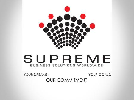 YOUR DREAMS. YOUR GOALS. OUR COMMITMENT.