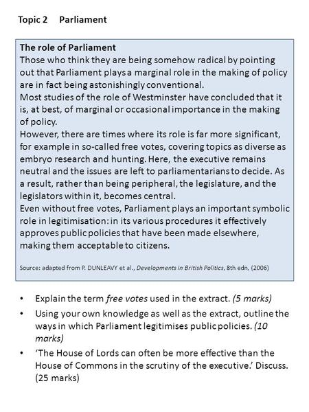 Topic 2	Parliament The role of Parliament Those who think they are being somehow radical by pointing out that Parliament plays a marginal role in the making.