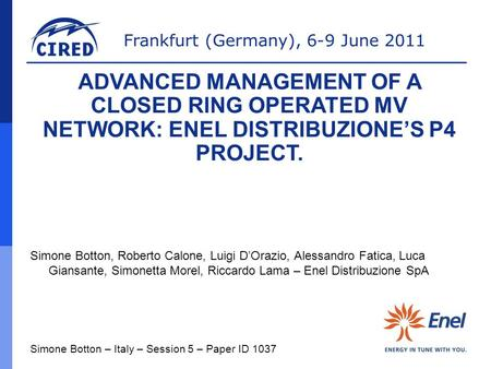 ADVANCED MANAGEMENT OF A CLOSED RING OPERATED MV NETWORK: ENEL DISTRIBUZIONE'S P4 PROJECT. Simone Botton, Roberto Calone, Luigi D'Orazio, Alessandro Fatica,