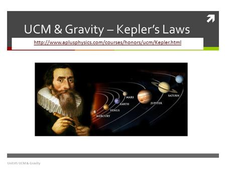  UCM & Gravity – Kepler's Laws  Unit #5 UCM & Gravity.