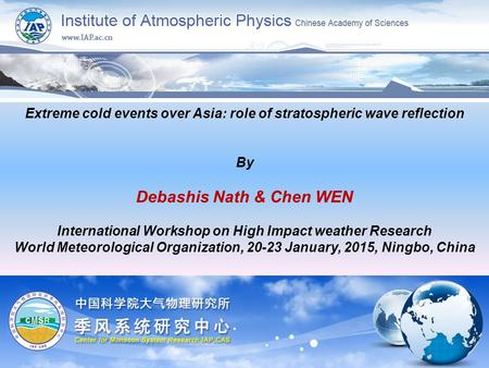 Extreme cold events over Asia: role of stratospheric wave reflection By Debashis Nath & Chen WEN International Workshop on High Impact weather Research.