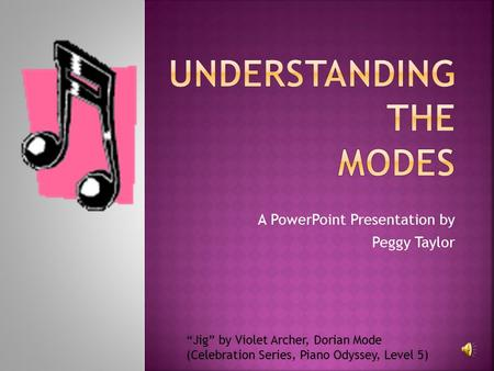 "A PowerPoint Presentation by Peggy Taylor ""Jig"" by Violet Archer, Dorian Mode (Celebration Series, Piano Odyssey, Level 5)"