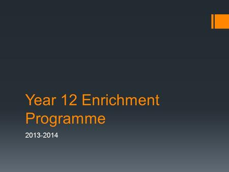 Year 12 Enrichment Programme 2013-2014. D&T (Mr Smith)  To assist the teacher in DT lessons and after school clubs.