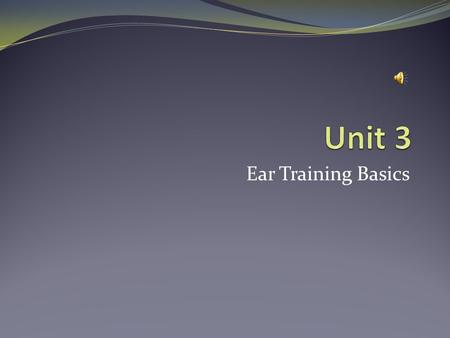 Unit 3 Ear Training Basics.