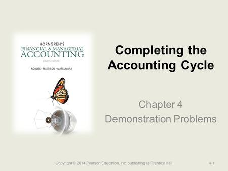 Chapter 4 Demonstration Problems Completing the Accounting Cycle Copyright © 2014 Pearson Education, Inc. publishing as Prentice Hall4-1.
