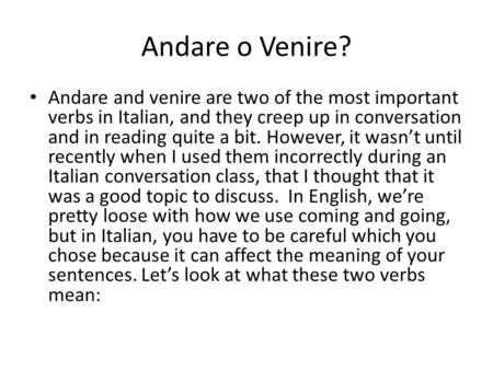 Andare o Venire? Andare and venire are two of the most important verbs in Italian, and they creep up in conversation and in reading quite a bit. However,