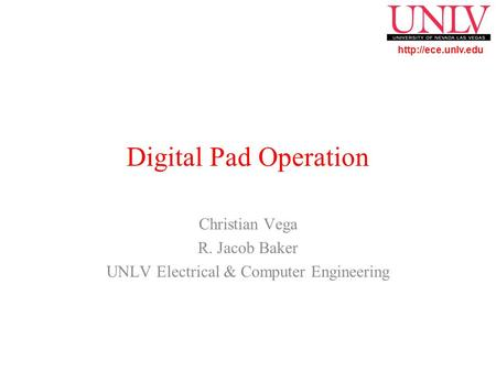 Digital Pad Operation Christian Vega R. Jacob Baker UNLV Electrical & Computer Engineering.