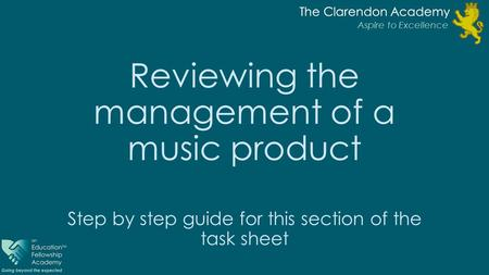 The Clarendon Academy Aspire to Excellence The Clarendon Academy Aspire to Excellence Reviewing the management of a music product Step by step guide for.