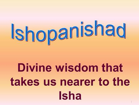 1 Divine wisdom that takes us nearer to the Isha.