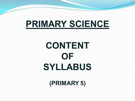 PRIMARY SCIENCE CONTENT OF SYLLABUS (PRIMARY 5). ThemesCore Lower Block * (P3-P4) Core Upper Block ** (P5-P6) Diversity  Diversity of living and non-living.