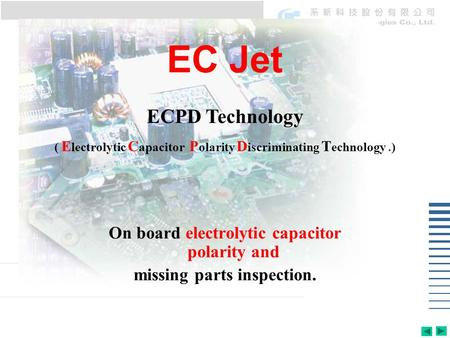 EC Jet On board electrolytic capacitor polarity and missing parts inspection. ECPD Technology ( E lectrolytic C apacitor P olarity D iscriminating T echnology.)