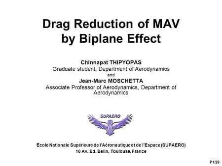 Drag Reduction of MAV by Biplane Effect Chinnapat THIPYOPAS Graduate student, Department of Aerodynamics and Jean-Marc MOSCHETTA Associate Professor of.