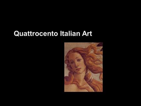 Quattrocento Italian Art. Theme: PMA Positive Mental Attitude Humanism: emphasis on education, expanding knowledge (esp of Classical antiquities and literature),