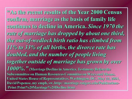 """As the recent results of the Year 2000 Census confirm, marriage as the basis of family life continues to decline in America. Since 1970 the rate of marriage."