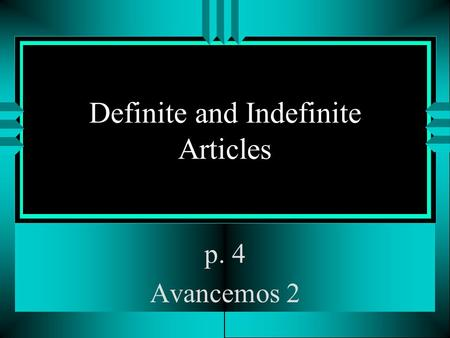 Definite and Indefinite Articles p. 4 Avancemos 2.