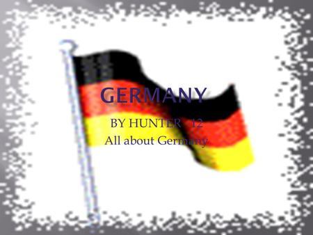 BY HUNTER 12 All about Germany.  Germany is in Europe  Germany is in the northwestern hemisphere.  Germany is on the Eurasian tectonic plate.  Germany.