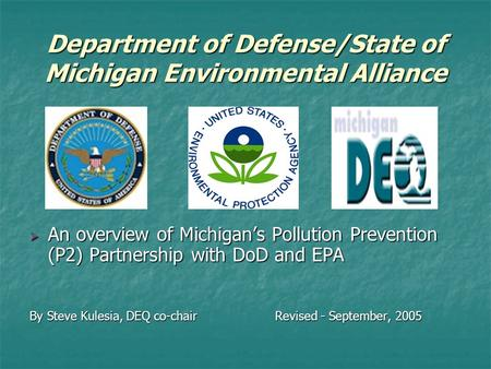 Department of Defense/State of Michigan Environmental Alliance  An overview of Michigan's Pollution Prevention (P2) Partnership with DoD and EPA By Steve.