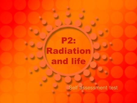 P2: Radiation and life Self assessment test Question 1 We can see the Ultraviolet part of the electromagnetic spectrum: TrueFalse.