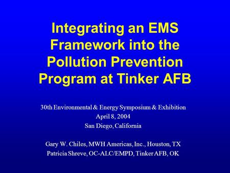 Integrating an EMS Framework into the Pollution Prevention Program at Tinker AFB 30th Environmental & Energy Symposium & Exhibition April 8, 2004 San Diego,