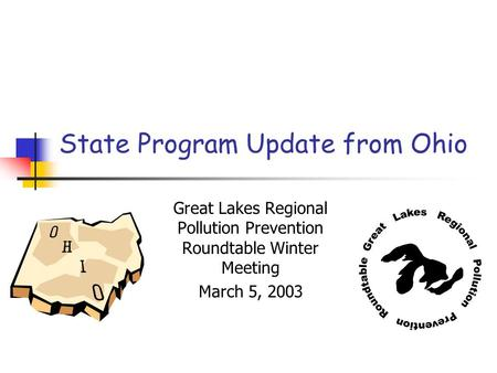 State Program Update from Ohio Great Lakes Regional Pollution Prevention Roundtable Winter Meeting March 5, 2003.
