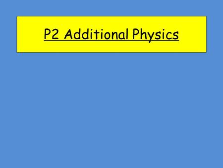 P2 Additional Physics.