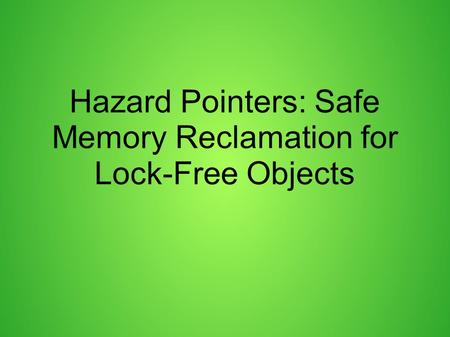 Hazard Pointers: Safe Memory Reclamation for Lock-Free Objects