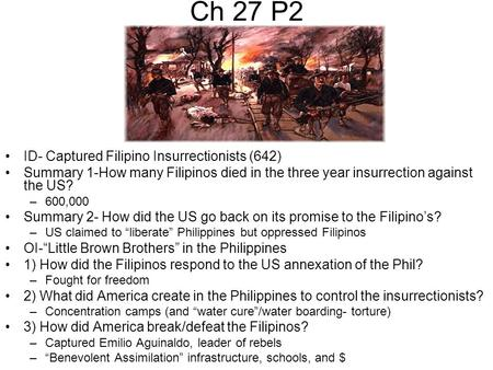 Ch 27 P2 ID- Captured Filipino Insurrectionists (642) Summary 1-How many Filipinos died in the three year insurrection against the US? –600,000 Summary.