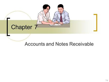 Chapter 7 Accounts and Notes Receivable 7-1. Some customers may not pay their account. Uncollectible amounts are referred to as bad debts. There are two.