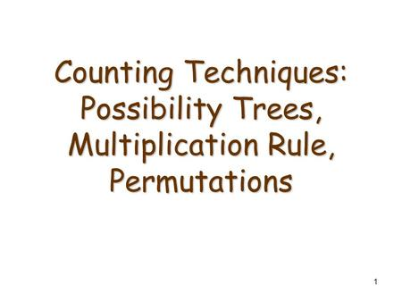 1 Counting Techniques: Possibility Trees, Multiplication Rule, Permutations.