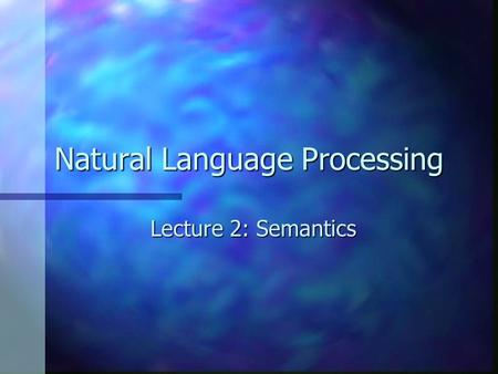 Natural Language Processing Lecture 2: Semantics.
