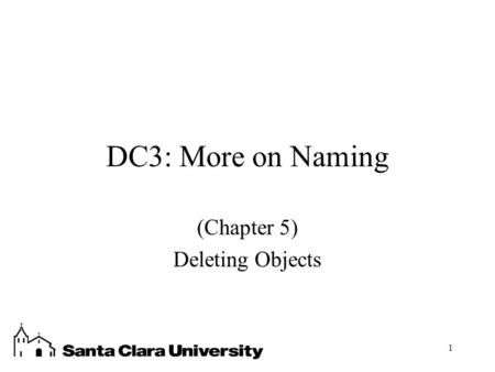 1 DC3: More on Naming (Chapter 5) Deleting Objects.