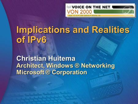 Implications and Realities of IPv6 Christian Huitema Architect, Windows ® Networking Microsoft ® Corporation.