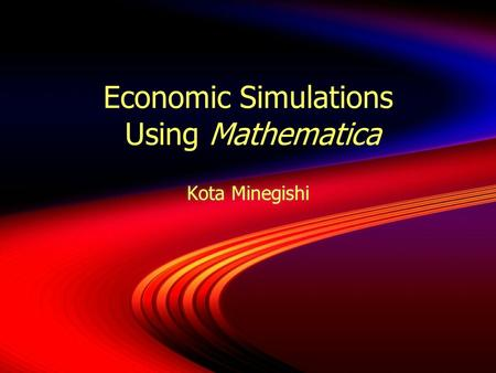 Economic Simulations Using Mathematica Kota Minegishi.