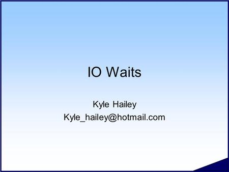 IO Waits Kyle Hailey #.2 Copyright 2006 Kyle Hailey Waits Covered in this Section  db file sequential read  db file scattered.