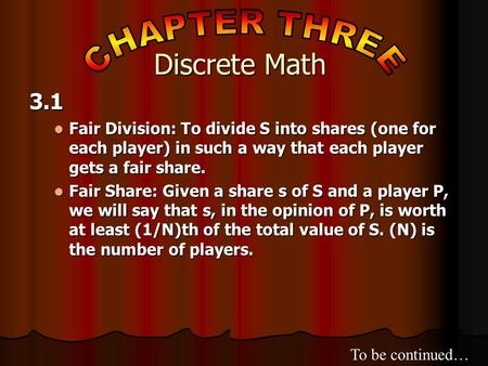 3.1 Fair Division: To divide S into shares (one for each player) in such a way that each player gets a fair share. Fair Division: To divide S into shares.