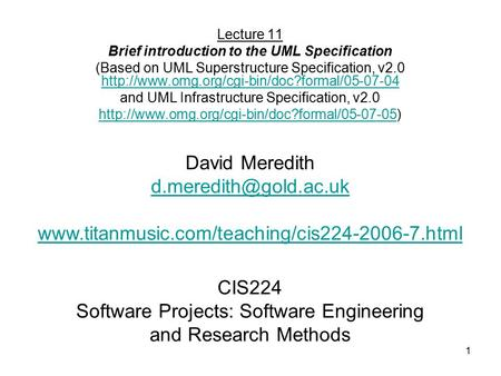 1 CIS224 Software Projects: Software Engineering and Research Methods Lecture 11 Brief introduction to the UML Specification (Based on UML Superstructure.