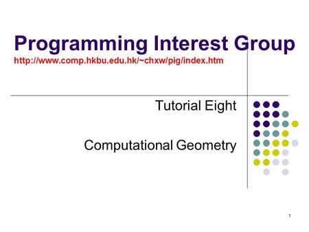 1 Programming Interest Group  Tutorial Eight Computational Geometry.
