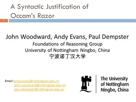 A Syntactic Justification of Occam's Razor 1 John Woodward, Andy Evans, Paul Dempster Foundations of Reasoning Group University of Nottingham Ningbo, China.
