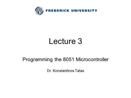 Programming the 8051 Microcontroller Dr. Konstantinos Tatas
