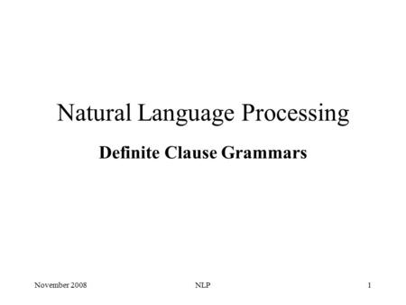 November 2008NLP1 Natural Language Processing Definite Clause Grammars.