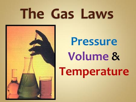 Pressure Volume & Temperature. In liquids and solids, the primary particles (atoms or molecules) are always in contact with each other. In gases, particles.