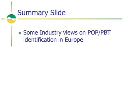 Summary Slide Some Industry views on POP/PBT identification in Europe.